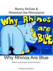 Beany McGee and Rheinhart the Rhinoceros: Why Rhinos Are Blue ebook by Park Borchert