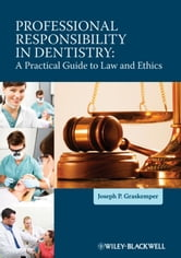 Professional Responsibility in Dentistry - A Practical Guide to Law and Ethics ebook by Joseph P. Graskemper