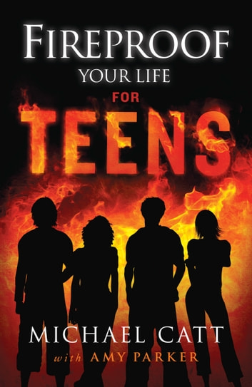 Fireproof Your Life for Teens ebook by Michael Catt,Amy Parker