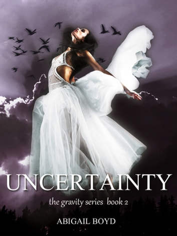 Uncertainty (Gravity series, 2) eBook by Abigail Boyd