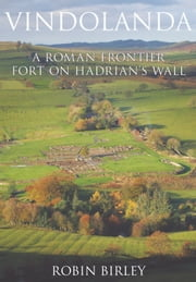 Vindolanda - Everyday Life on Rome's Northern Frontier ebook by Robin Birley