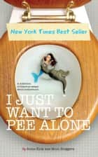 I Just Want to PEE Alone - I Just Want to Pee Alone, #1 ebook by Jen Mann, Julianna W. Miner, Tara of You Know it Happens at Your House Too,...