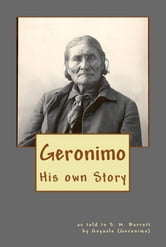 Geronimo: His own Story ebook by Geronimo,S.M. Barrett