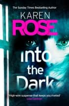 Into the Dark (The Cincinnati Series Book 5) - the absolutely gripping Sunday Times Top Ten bestseller ebook by Karen Rose
