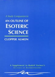 A Study Companion to An Outline of Esoteric Science ebook by Clopper Almon