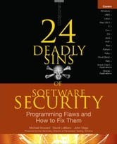 24 Deadly Sins of Software Security: Programming Flaws and How to Fix Them ebook by Michael Howard, David LeBlanc, John Viega