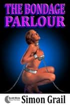 The Bondage Parlour ebook by Simon Grail