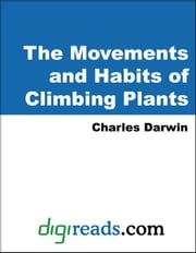 The Movements and Habits of Climbing Plants ebook by Darwin, Charles