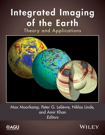 Integrated Imaging of the Earth - Theory and Applications ebook by