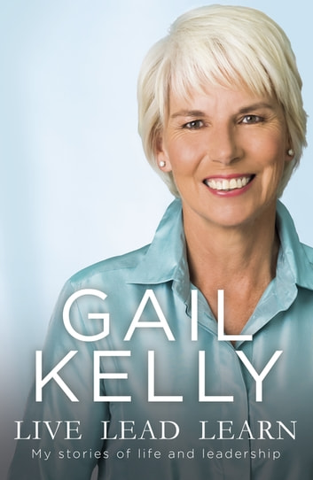 Live Lead Learn - My Stories of Life and Leadership ebook by Gail Kelly