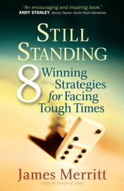 Still Standing - 8 Winning Strategies for Facing Tough Times ebook by James Merritt
