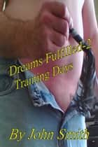 Dreams Fulfilled-2- Training Days ebook by John Smith