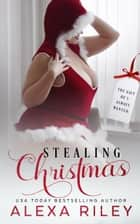 Stealing Christmas ebook by Alexa Riley