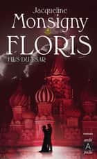 Floris, fils du tsar ebook by Jacqueline Monsigny