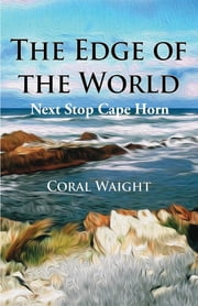 The Edge of the World - Next Stop Cape Horn ebook by Coral Waight