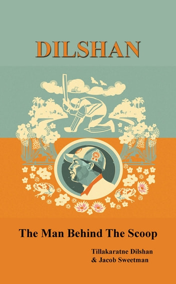 Dilshan: The Man Behind The Scoop ebook by Tillakaratne Dilshan,Jacob Sweetman
