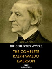 The Complete Ralph Waldo Emerson - The Collected Works ebook by Ralph Waldo Emerson,Thomas Carlyle