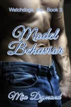 Model Behavior (Watchdogs, Inc., Book 3) ebook by Mia Dymond