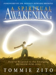 A Spiritual Awakening: How To Respond To The Emerging Hunger For God ebook by Tommy Zito
