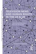 Television News and Human Rights in the US & UK ebook by Shawna M. Brandle
