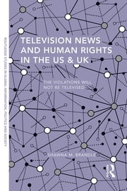 Television News and Human Rights in the US & UK - The Violations Will Not Be Televised ebook by Shawna M. Brandle