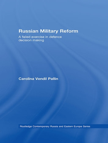 Russian Military Reform - A Failed Exercise in Defence Decision Making ebook by Carolina Vendil Pallin