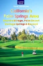California's Palm Springs Area: Rancho Mirage, Palm Desert, Borrego Springs & Beyond ebook by Don Young