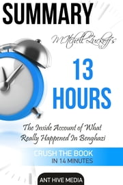 Mitchell Zuckoff's 13 Hours: The Inside Account of What Really Happened in Benghazi | Summary ebook by Ant Hive Media