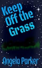 Keep Off the Grass ebook by Angela Parker