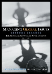 Managing Global Issues - Lessons Learned ebook by P.J. Simmons,Chantal de Jonge Oudraat,Jessica T. Mathews