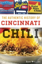 The Authentic History of Cincinnati Chili ebook by Dann Woellert