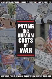 Paying the Human Costs of War: American Public Opinion and Casualties in Military Conflicts ebook by Gelpi, Christopher