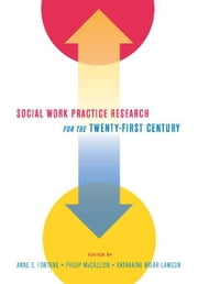 Social Work Practice Research for the Twenty-first Century ebook by Anne E. Fortune,Philip McCallion,Katharine Briar-Lawson