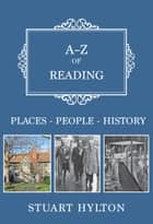A-Z of Reading - Places-People-History ebook by Stuart Hylton