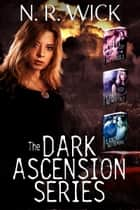 The Complete Dark Ascension Series ebook by N.R. Wick