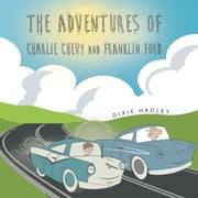 The Adventures Of Charlie Chevy and Franklin Ford ebook by Dixie Hadley