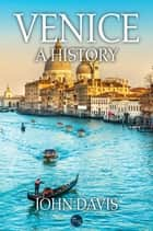 Venice: A History ebook by John Davis