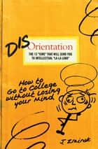 Disorientation: How to Go to College Without Losing Your Mind ebook by John Zmirak
