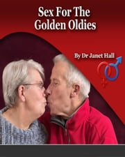 Sex For The Golden Oldies ebook by Janet Hall