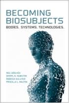 Becoming Biosubjects ebook by Neil Gerlach,Sheryl Hamilton,Rebecca Sullivan,Priscilla Walton