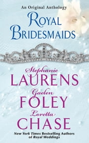 Royal Bridesmaids - An Original Anthology ebook by Stephanie Laurens,Gaelen Foley,Loretta Chase