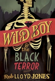 Wild Boy and the Black Terror ebook by Rob Lloyd Jones