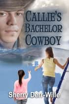 Callie's Bachelor Cowboy ebook by Sherry Derr-Wille