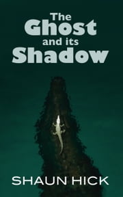 The Ghost And Its Shadow ebook by Shaun Hick
