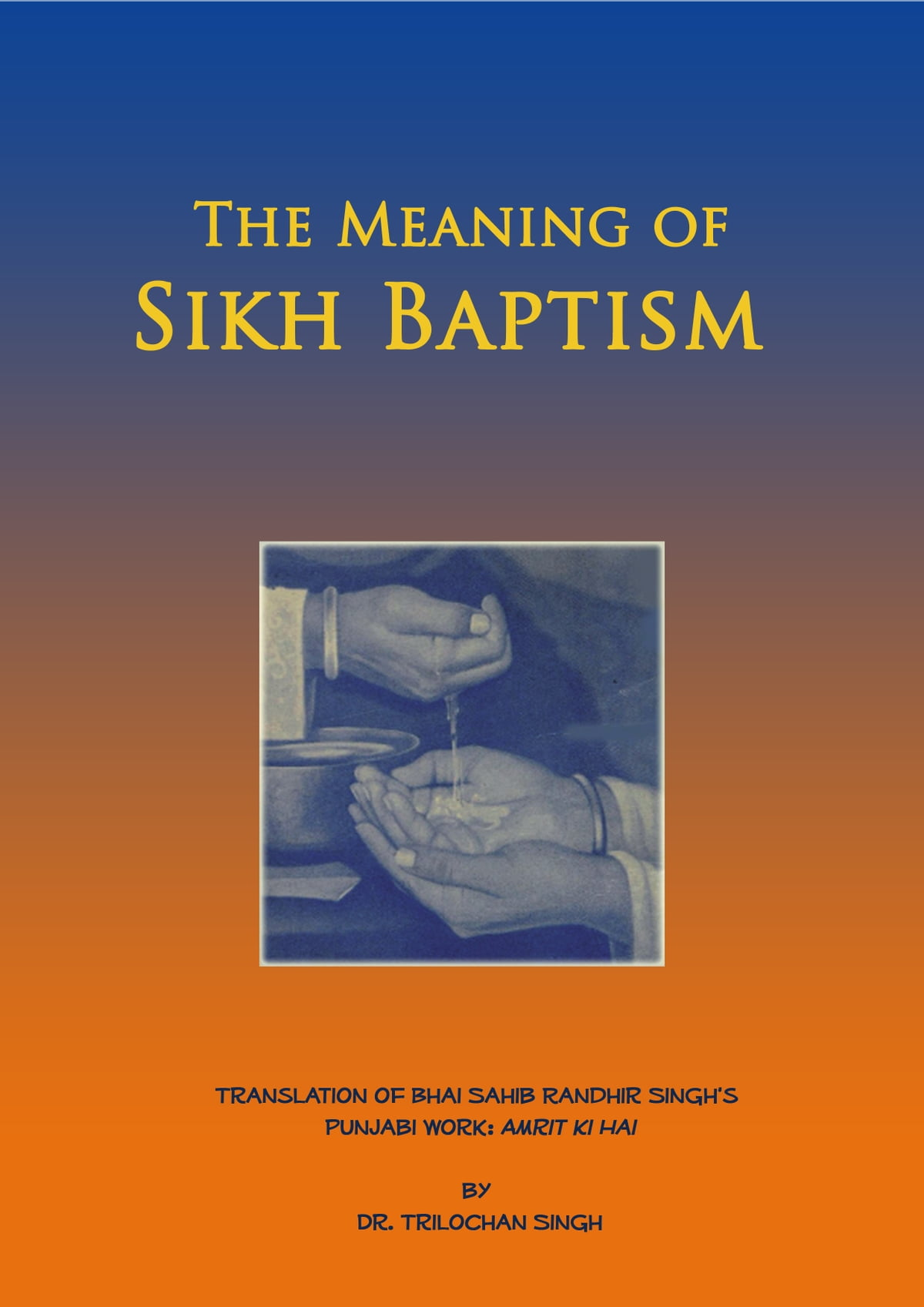 The Meaning of Sikh Baptism eBook by Bhai Sahib Randhir Singh