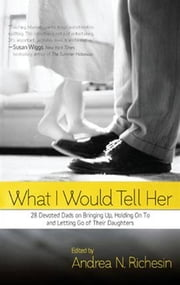 What I Would Tell Her ebook by Andrea N. Richesin
