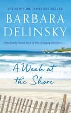 A Week at The Shore - a breathtaking, unputdownable story about family secrets ebook by Barbara Delinsky