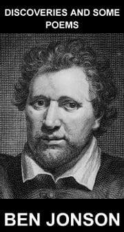 Discoveries and Some Poems [con Glossario in Italiano] ebook by Ben Jonson,Eternity Ebooks