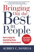 Bringing Out the Best in People: How to Apply the Astonishing Power of Positive Reinforcement, Third Edition ebook by Aubrey C. Daniels