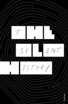 The Silent History ebook by Eli Horowitz, Kevin Moffett, Matthew Derby